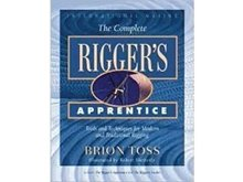 The Complete Riggers Apprentice: Tools and Techniques for Modern and Traditional Rigging