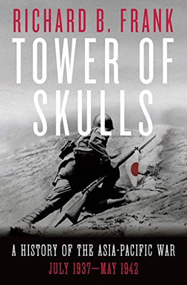 Tower of Skulls: A History of the Asia-Pacific War, Volume I: July 1937-May 1942 Görseli
