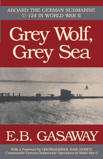 Grey Wolf, Grey Sea: Aboard the German Submarine U-124 in World War II Görseli
