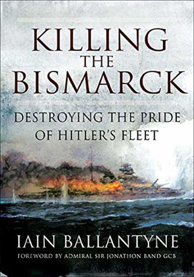 Killing the Bismarck: Destroying the Pride of Hitler's Fleet Görseli