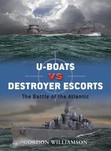 U-boats vs Destroyer Escorts: The Battle of the Atlantic (Duel Book 3)