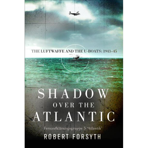 Shadow over the Atlantic: The Luftwaffe and the U-boats: 1943–45 Görseli