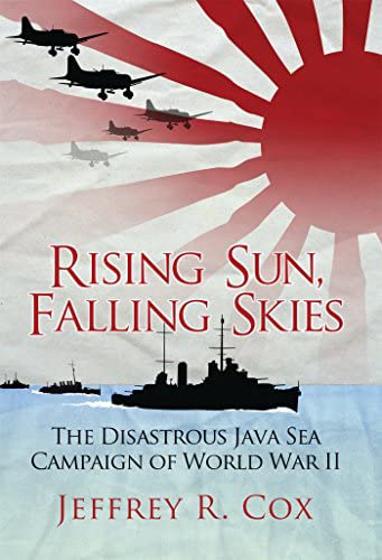Rising Sun, Falling Skies: The Disastrous Java Sea Campaign of World War II Görseli